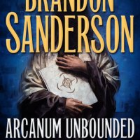 Book Review: Arcanum Unbounded by Brandon Sanderson