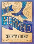 Book Review: The Mermaid by Christina Henry