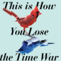 Book Review: This Is How You Lose the Time War by Amal El-Mohtar and Max Gladstone