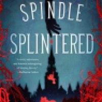 Novella Review: A Spindle Splintered by Alix E. Harrow